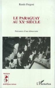 Renée Fregosi - Le Paraguay au XXe siècle - Naissance d'une démocratie.