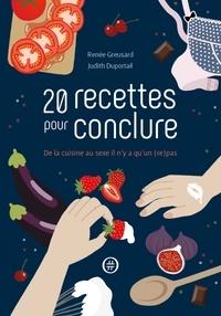 Renée Greusard et Judith Duportail - 20 recettes pour conclure - De la cuisine au sexe il n'y a qu'un (re)pas.