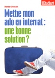 Renée Greusard - Mettre mon ado en internat : une bonne solution ?.