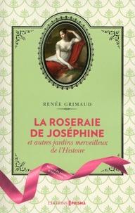 Renée Grimaud - La roseraie de Joséphine - Et autres jardins merveilleux de l'Histoire.