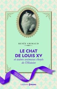 Renée Grimaud - Le chat de Louis XV - Et autres animaux choyés de l'Histoire.
