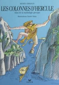 Renée Grimaud et Catherine Eugène - Les colonnes d'Hercule - Atlas de la mythologie grecque.
