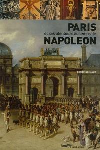 Renée Grimaud - Paris et ses alentours au temps de Napoléon.
