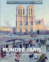 Renée Grimaud - Peindre Paris - Visions d'artistes de la Ville lumière.