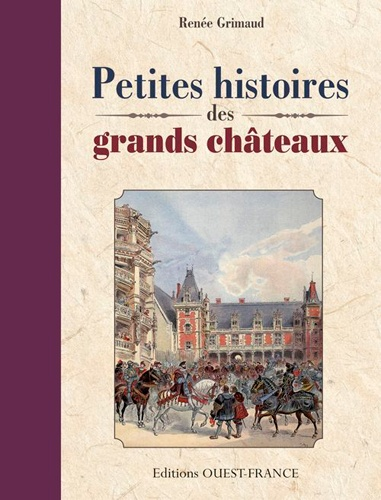 Renée Grimaud - Petites histoires des grands châteaux.