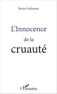 Renée Guillaume - L'innocence de la cruauté.