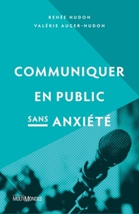 Renée Hudon et VALÉRIE AUGER-HUDON - Communiquer en public sans anxiété.