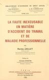 Renée Jaillet - La faute inexcusable en matière d'accident du travail et de maladie professionnelle.