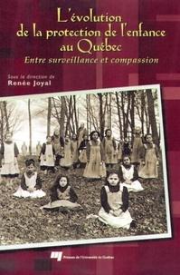 Renée Joyal - L'évolution de la protection de l'enfance au Québec - Des origines à nos jours.