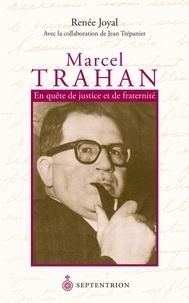 Renée Joyal - Marcel Trahan. En quête de justice et de fraternité - Avec la collaboration de.