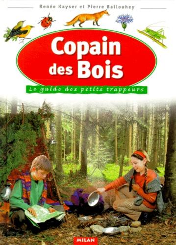 Renée Kayser et Pierre Ballouhey - Copain des bois - Le guide des petits trappeurs.