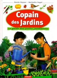 Renée Kayser et Nathaële Vogel - Copain des jardins - Le guide du petit jardinier.