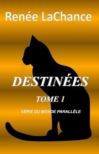 Renée Lachance et Pierre M. Gay - Destinées Tome 1 - (série du monde parallèle).