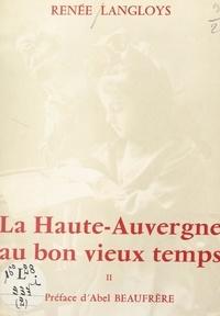 Renée Langloys et Abel Beaufrère - La Haute-Auvergne au bon vieux temps (2). Aux champs, à la ville, à la veillée.