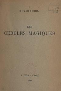 Renée Lebel - Les cercles magiques.