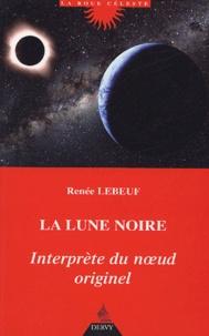 Renée Lebeuf - La lune noire, interprète du noeud originel.
