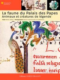 Renée Lefranc et Fabrice Lepeltier - La faune du Palais des Papes - Animaux et créatures de légende.