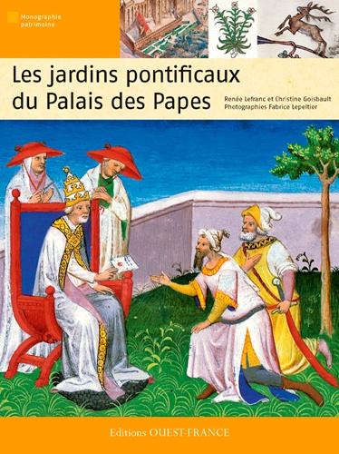 Renée Lefranc et Christine Goisbault - Les jardins pontificaux du Palais des Papes.