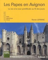Renée Lefranc - Les Papes en Avignon - La vie à la cour pontificale au fil des jours.