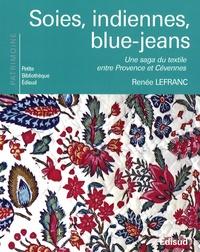 Renée Lefranc - Soies, indiennes, blue-jeans - Une saga du texile entre Provence et Cévennes.