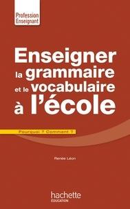 Renée Léon - Enseigner la grammaire et le vocabulaire à l'école.
