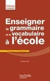 Renée Léon - Enseigner la grammaire et le vocabulaire à l'école - Pourquoi ? Comment ?.