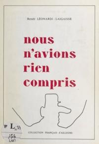 Renée Léonardi-Laigaisse - Nous n'avions rien compris.
