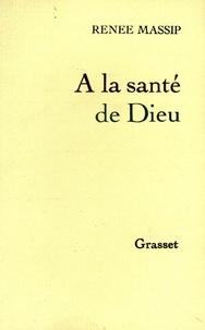 Renée Massip - À la santé de Dieu.