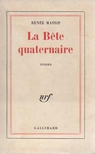 Renée Massip - La bête quaternaire.