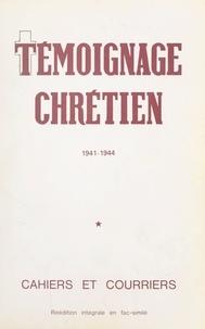 Renée Mély-Bédarida et Adrien Nemoz - Témoignage chrétien (1) - Cahiers et courriers clandestins, 1941-1944.