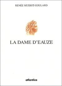 Renée Mussot-Goulard - La Dame d'Eauze.