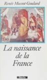 Renée Mussot-Goulard - La naissance de la France.