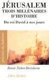 Renée Neher-Bernheim - Jérusalem, trois millénaires d'histoire - Du roi David à nos jours.