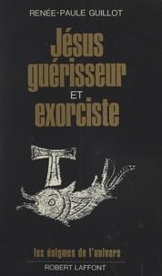 Renée-Paule Guillot et Francis Mazière - Jésus, guérisseur et exorciste.