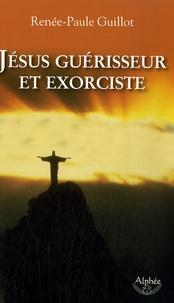 Renée-Paule Guillot - Jésus guérisseur et exorciste.