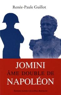 Renée-Paule Guillot - Jomini, âme double de Napoléon.