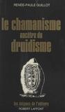 Renée-Paule Guillot et Francis Mazière - Le chamanisme ancêtre du druidisme.