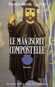 Renée-Paule Guillot - Le manuscrit de Compostelle.