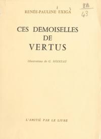 Renée-Pauline Exiga et G. Moireau - Ces demoiselles de Vertus.