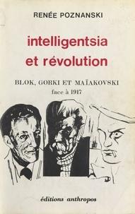Renée Poznanski - Intelligentsia et Révolution : Blok, Gorki et Maïakovski face à 1917.