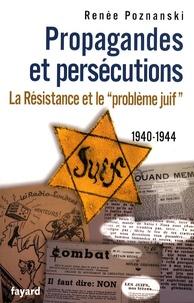 """Renée Poznanski - Propagandes et persécutions - La Résistance et le """"problème juif"""" 1940-1944."""
