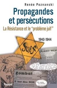 Renée Poznanski - Propagandes et persécutions. La Résistance et le «problème juif».