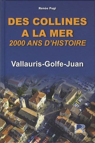 Renée Pugi - Des collines à la mer - 2000 ans d'histoire : Vallauris-Golfe-Juan.