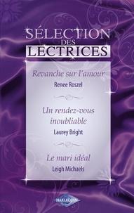 Renee Roszel et Laurey Bright - Revanche sur l'amour - Un rendez-vous inoubliable - Le mari idéal (Harlequin).