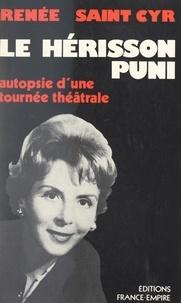 Renée Saint-Cyr et  Collectif - Le hérisson puni - Journal de bord d'une tournée théâtrale... et long voyage autour de moi-même. Autopsie d'une tournée théâtrale.