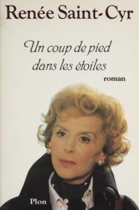 Renée Saint-Cyr - Un Coup de pied dans les étoiles.
