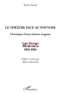 Renée Saurel - Le théâtre face au pouvoir - Chroniques d'une relation orageuse, Les Temps Modernes 1965-1984.