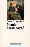 Renée Sebag-Lanoë - Mourir accompagné.