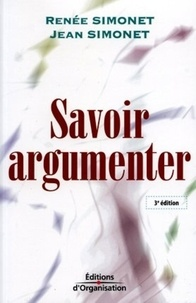 Renée Simonet et Jean Simonet - Savoir argumenter - Du dialogue au débat.