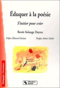 Eduquer à la poésie. S'initier pour créer - Renée-Solange Dayres  
